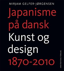 Mirjam Gelfer-Jørgensen, Japanisme på dansk. Kunst og design 1870-2010.  København: Arkitektens Forlag, 2013. 424 sider.