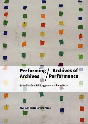 Performing Archives/Archives of Performance.  Redaktion: Gunhild Borggreen og Rune Gade.  København: Museum Tusculanum Press, 2013. 495 sider.