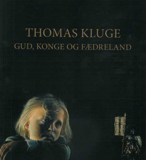 Thomas Kluge. Gud, Konge og Fædreland Redaktion: Malene Linell Ibsen, Thomas Kluge og Gerd Rathje  Lemvig: Museet for Religiøs Kunst; Kerteminde: Johannes Larsen Museet, 2015. 248 sider