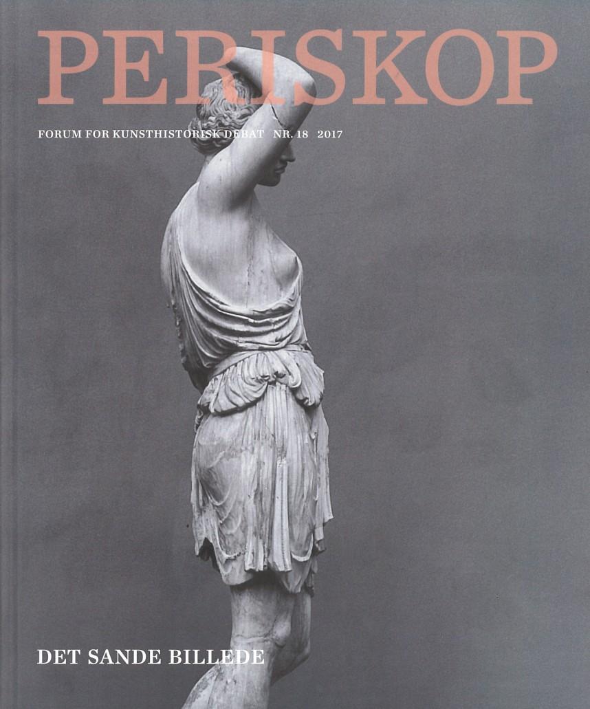 Periskop: Det sande billede, vol. 18, 2017. 200 sider.  Redaktion: Maria Fabricius Hansen, Michael Kjær og Lejla Mrgan.