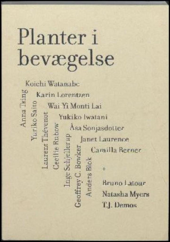 Planter i bevægelse  Redaktion: Line Marie Thorsen Næstved: Kunsthallen Rønnebæksholm, 2017. 159 sider.