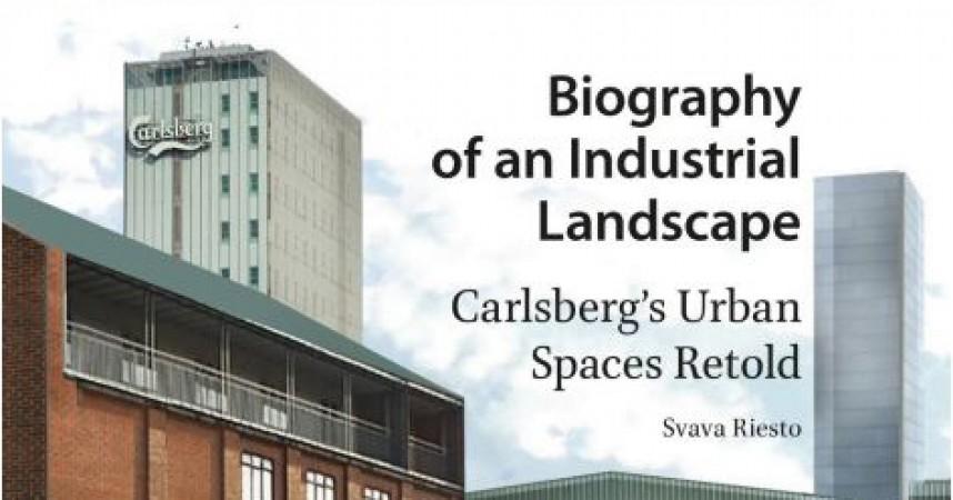 Anmeldelse af Biography of an Industrial Landscape: Carlsberg's Urban Space Retold