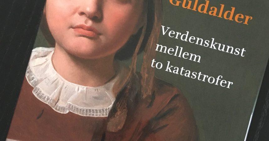 Anmeldelse af Dansk Guldalder. Verdenskunst mellem to katastrofer