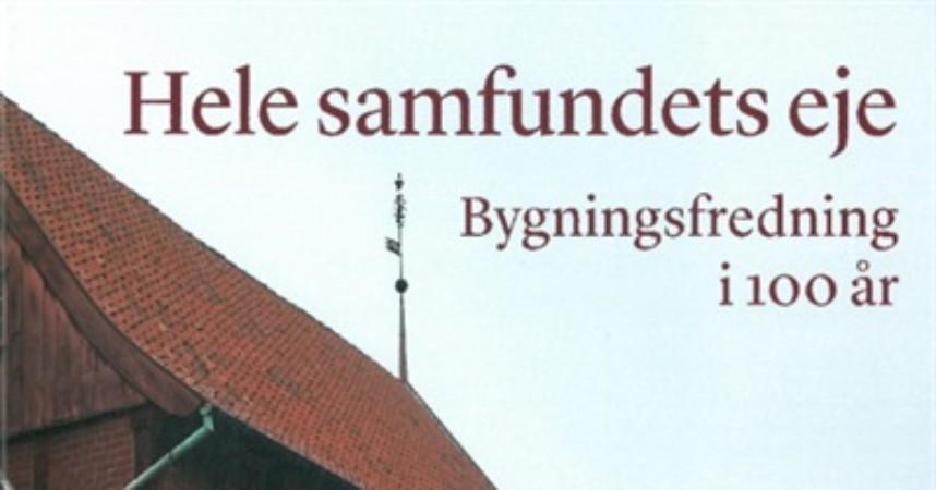 Anmeldelse af Hele samfundets eje: Bygningsfredning i 100 år