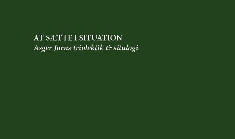 Anmeldelse af At sætte i situation: Asger Jorns triolektik & situlogi